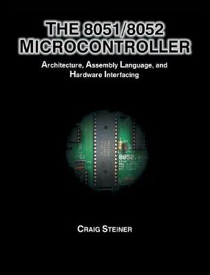 The 8051/8052 Microcontroller: Architecture, Assembly Language, and Hardware Interfacing (Hardback)