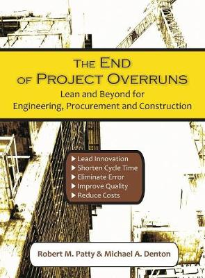The End of Project Overruns: Lean and Beyond for Engineering, Procurement and Construction (Hardback)