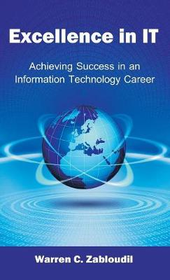 Excellence in It: Achieving Success in an Information Technology Career (Hardback)