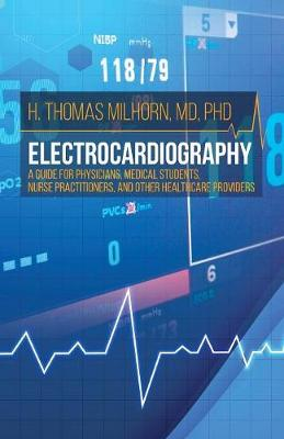 Electrocardiography: A Guide for Physicians, Medical Students, Nurse Practitioners, and other Healthcare Providers (Paperback)
