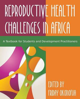 Confronting the Challenge of Reproductive Health in Africa: A Textbook for Students and Development Practitioners (Paperback)