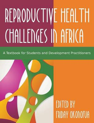 Confronting the Challenge of Reproductive Health in Africa: A Textbook for Students and Development Practitioners (Hardback)
