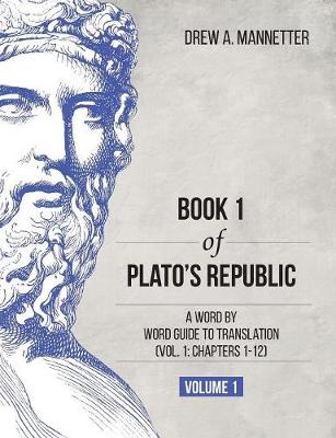 Book 1 of Plato's Republic: A Word by Word Guide to Translation (Vol. 1: Chapters 1-12) (Paperback)