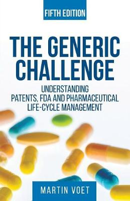 Generic Challenge: : Understanding Patents, FDA and Pharmaceutical Life-Cycle Management (Fifth Edition) (Paperback)