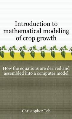 Introduction to Mathematical Modeling of Crop Growth: How the Equations Are Derived and Assembled Into a Computer Program (Hardback)