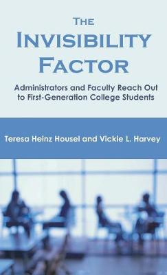 The Invisibility Factor: Administrators and Faculty Reach Out to First-Generation College Students (Hardback)