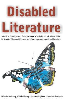 Disabled Literature: A Critical Examination of the Portrayal of Individuals with Disabilities in Selected Works of Modern and Contemporary (Hardback)