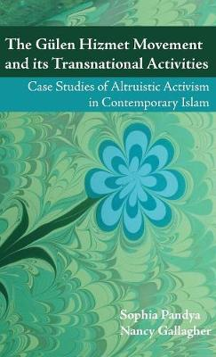 The Gulen Hizmet Movement and Its Transnational Activities: Case Studies of Altruistic Activism in Contemporary Islam (Hardback)