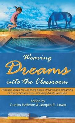 Weaving Dreams Into the Classroom: Practical Ideas for Teaching about Dreams and Dreaming at Every Grade Level, Including Adult Education (Hardback)