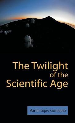The Twilight of the Scientific Age (Hardback)