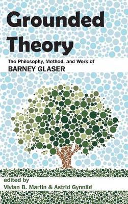 Grounded Theory: The Philosophy, Method, and Work of Barney Glaser (Hardback)