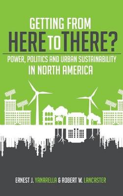 Getting from Here to There?: Power, Politics and Urban Sustainability in North America (Hardback)