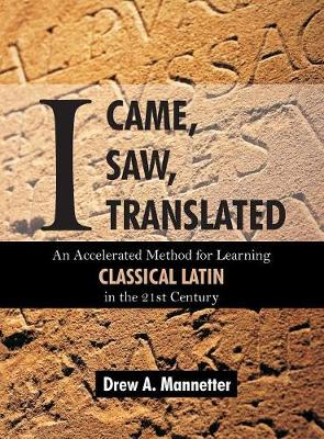 I Came, I Saw, I Translated: An Accelerated Method for Learning Classical Latin in the 21st Century (Hardback)