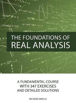 Foundations of Real Analysis: A Fundamental Course with 347 Exercises and Detailed Solutions (Hardback)