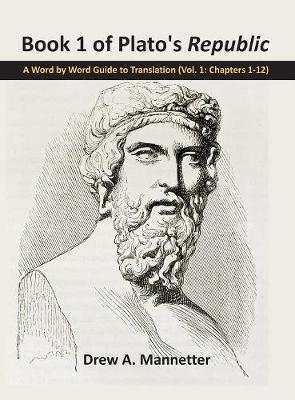 Book 1 of Plato's Republic: A Word by Word Guide to Translation (Vol. 1: Chapters 1-12) (Hardback)