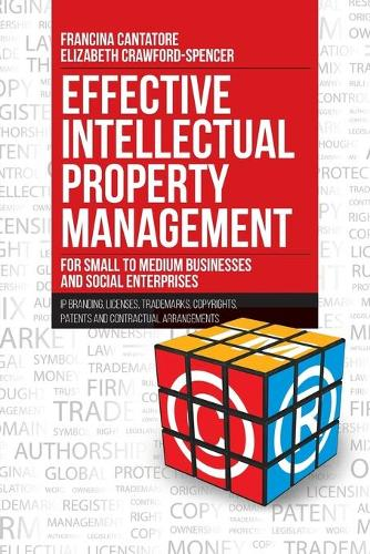 Effective Intellectual Property Management for Small to Medium Businesses and Social Enterprises: IP Branding, Licenses, Trademarks, Copyrights, Patents and Contractual Arrangements (Paperback)