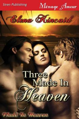 Three Made in Heaven [Made in Heaven] (Siren Publishing Menage Amour) (Paperback)