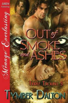 Out of Smoke and Ashes [Triple Trouble 5] (Siren Publishing Menage Everlasting) (Paperback)