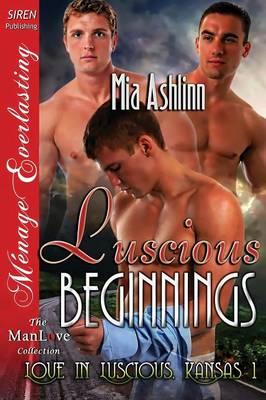 Luscious Beginnings [Love in Luscious, Kansas 1] (Siren Publishing Menage Everlasting Manlove) (Paperback)
