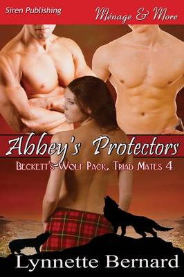 Abbey's Protectors [Beckett's Wolf Pack, Triad Mates 4] (Siren Publishing Menage and More) - Beckett's Wolf Pack, Triad Mates (Paperback)