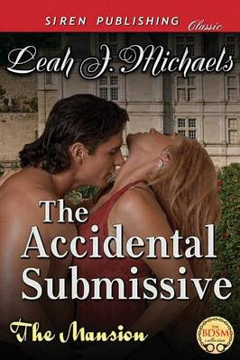 The Accidental Submissive [The Mansion 1] (Siren Publishing Classic) (Paperback)