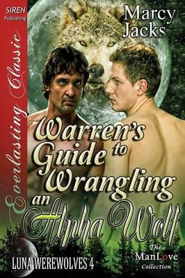 Warren's Guide to Wrangling an Alpha Wolf [Luna Werewolves 4] (Siren Publishing Everlasting Classic Manlove) (Paperback)