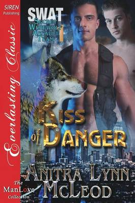 Kiss of Danger [Swat-Secret Werewolf Assault Team 1] (Siren Publishing Everlasting Classic Manlove) (Paperback)