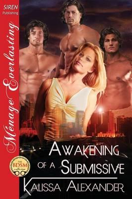 Awakening of a Submissive (Siren Publishing Menage Everlasting) (Paperback)