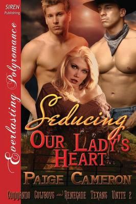 Seducing Our Lady's Heart [Commando Cowboys and Renegade Texans Unite 2] (Siren Publishing Everlasting Polyromance) (Paperback)