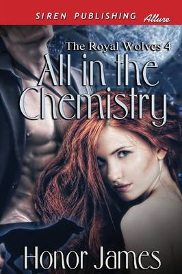 All in the Chemistry [The Royal Wolves 4] (Siren Publishing Allure) (Paperback)