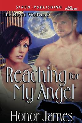 Reaching for My Angel [The Royal Wolves 5] (Siren Publishing Allure) (Paperback)