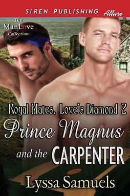 Prince Magnus and the Carpenter [Royal Mates, Love's Diamond 2] (Siren Publishing Allure Manlove) (Paperback)