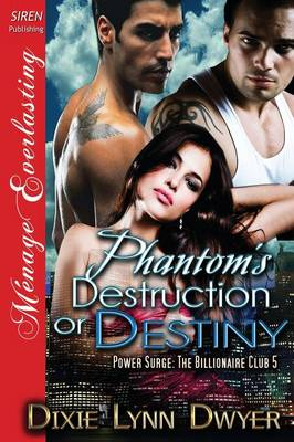 Phantom's Destruction or Destiny [Power Surge: The Billionaire Club 5] (Siren Publishing Menage Everlasting) (Paperback)