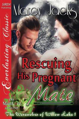 Rescuing His Pregnant Mate [The Werewolves of Willow Lake 1] (Siren Publishing Everlasting Classic Manlove) (Paperback)