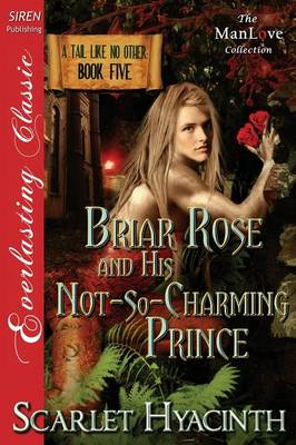 Briar Rose and His Not-So-Charming Prince [A Tail Like No Other: Book Five] (Siren Publishing Everlasting Classic Manlove) (Paperback)