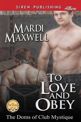 To Love and Obey [The Doms of Club Mystique 1] (Siren Publishing Allure) (Paperback)