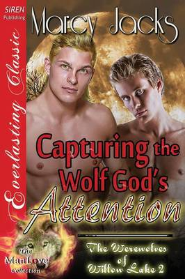 Capturing the Wolf God's Attention [The Werewolves of Willow Lake 2] (Siren Publishing Everlasting Classic Manlove) (Paperback)