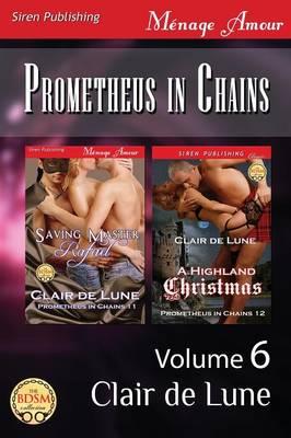 Prometheus in Chains, Volume 6 [Saving Master Rafael: A Highland Christmas] (Siren Publishing Menage Amour) (Paperback)