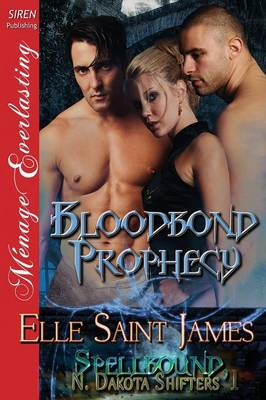 Bloodbond Prophecy [Spellbound, N. Dakota Shifters 1] (Siren Publishing Menage Everlasting) (Paperback)