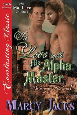 In Love with His Alpha Master [The Pregnant Mate Series 1] (Siren Publishing Everlasting Classic Manlove) (Paperback)
