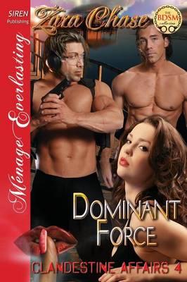 Dominant Force [Clandestine Affairs 4] (Siren Publishing Menage Everlasting) (Paperback)