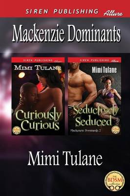 MacKenzie Dominants [Curiously Curious: Seductively Seduced] (Siren Publishing Allure) (Paperback)