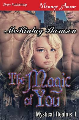 The Magic of You [Mystical Realms 1] (Siren Publishing Menage Amour) (Paperback)