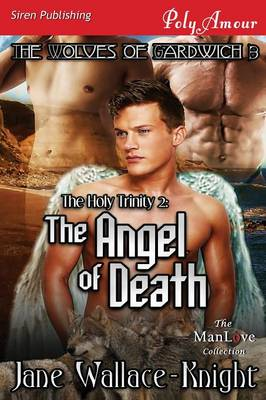 The Holy Trinity 2: The Angel of Death [The Wolves of Gardwich 3] (Siren Publishing Polyamour Manlove) (Paperback)