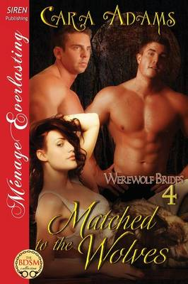 Matched to the Wolves [Werewolf Brides 4] (Siren Publishing Menage Everlasting) (Paperback)