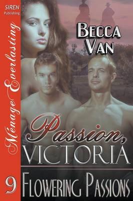 Passion, Victoria 9: Flowering Passions (Siren Publishing Menage Everlasting) (Paperback)