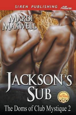 Jackson's Sub [The Doms of Club Mystique 2] (Siren Publishing Allure) (Paperback)