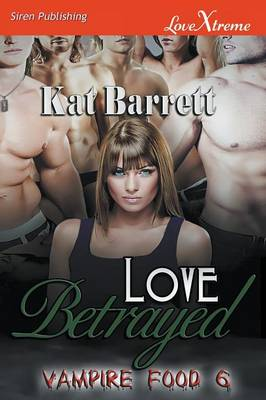 Love Betrayed [Vampire Food 6] (Siren Publishing Lovextreme Special Edition) (Paperback)