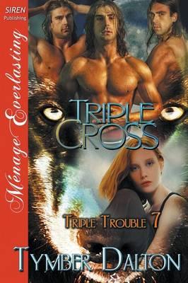 Triple Cross [Triple Trouble 7] (Siren Publishing Menage Everlasting) (Paperback)