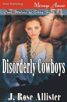 Disorderly Cowboys [Lone Wolves of Shay Falls 6] (Siren Publishing Menage Amour) (Paperback)